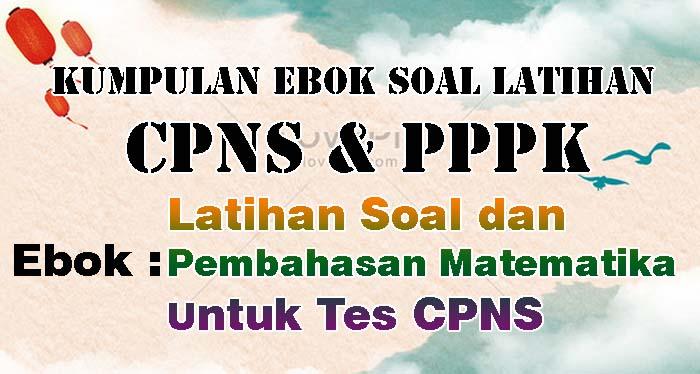 Ebook Soal CPNS - Latihan Soal dan Pembahasan Matematika untuk tes CPNS