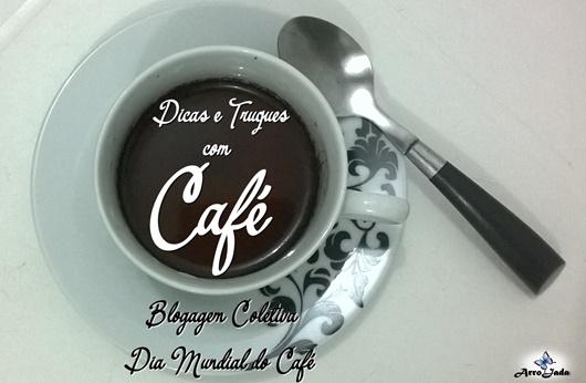 Dicas e Truques Com Café - Dia Mundial do Café
