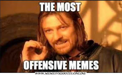 30 Best Offensive Memes That Make You Really Happy / Memesvsquotes.online