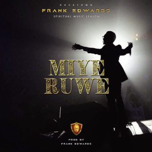 Miye Ruwe - Frank Edwards Lyrics