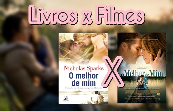 Memorando Livros Filme Vs Livro O Melhor De Mim Nicholas Sparks