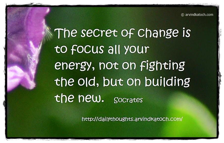 Socrates, Secret, Change, old, new, energy, Daily Thought, Quote