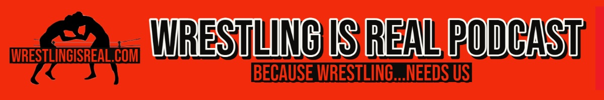 Wrestling Is Real Wrestling Podcast | Pro Wrestling Podcast on WWE, AEW, Impact Wrestling, MLW, NWA