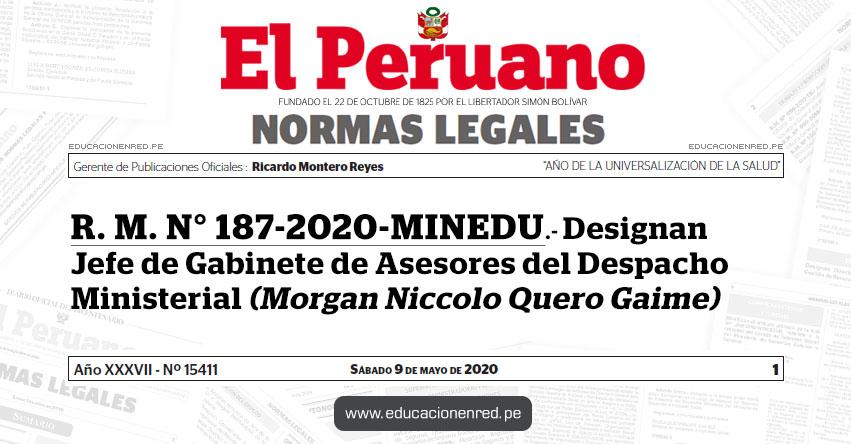 R. M. N° 187-2020-MINEDU.- Designan Jefe de Gabinete de Asesores del Despacho Ministerial (Morgan Niccolo Quero Gaime)
