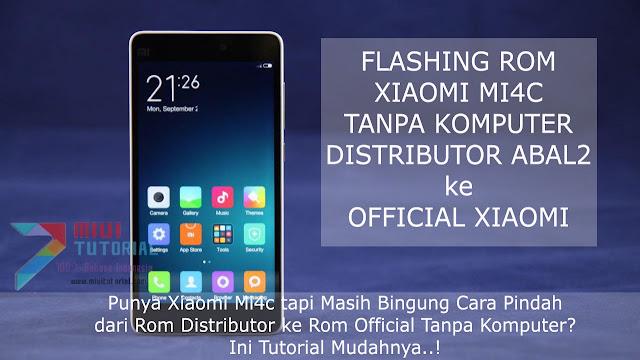 Punya Xiaomi Mi4c tapi Masih Bingung Cara Pindah dari Rom Distributor ke Rom Official Tanpa Komputer? Ini Tutorial Mudahnya