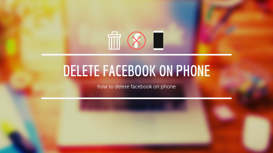 How To Delete Facebook From Mobile<br/>