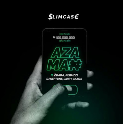 Slimcase ft. 2Baba x Peruzzi x DJ Neptune x Larry Gaaga - Azaman