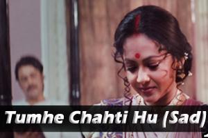 Tumhe Chahti Hu (Sad)