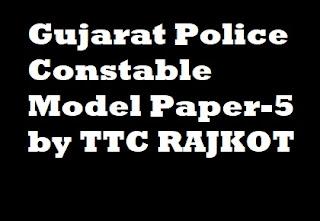Gujarat Police Constable Model Paper-5 by TTC RAJKOT