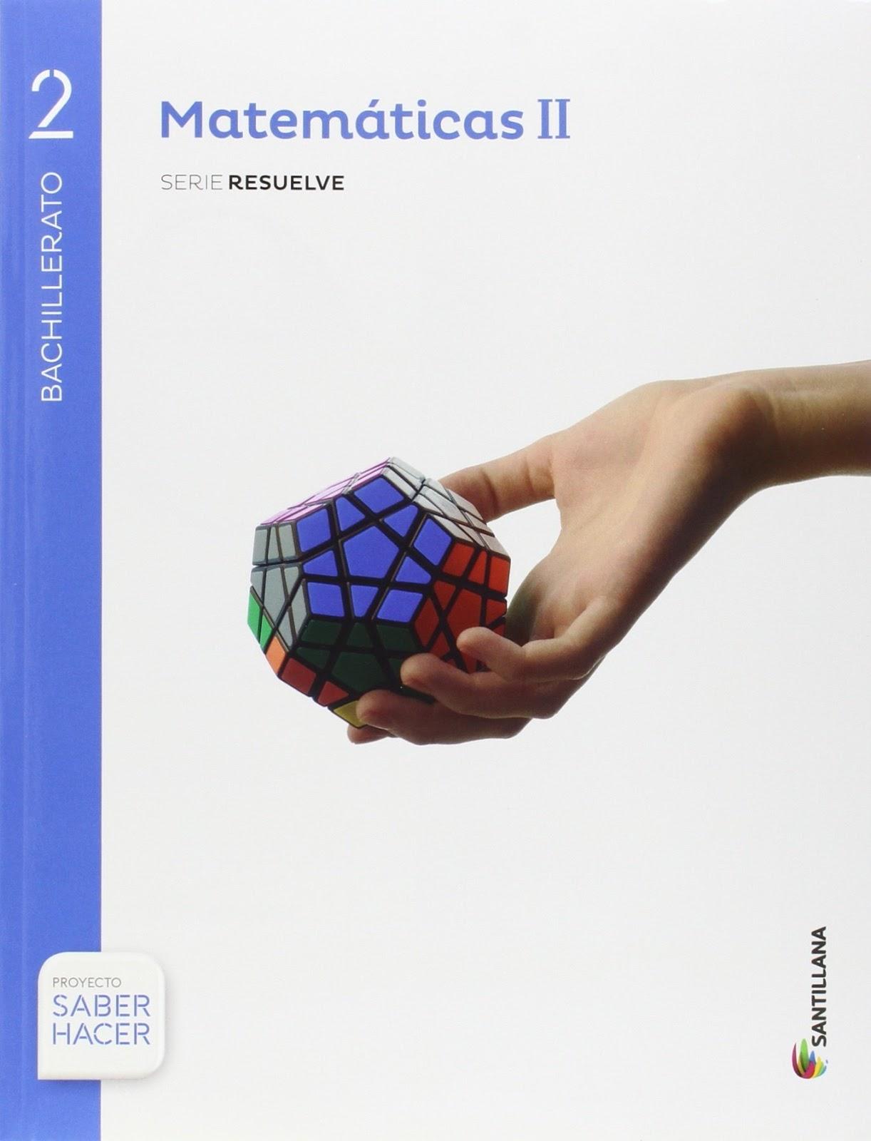 Libro Matemáticas Ii 2º Bachillerato Santillana Proyecto Saber Hacer Serie Resuelve Recursos1clic