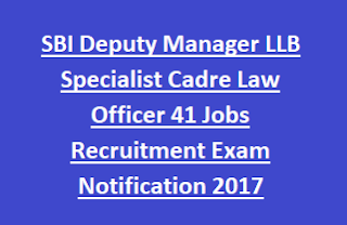 SBI Deputy Manager LLB Specialist Cadre Law Officer 41 Jobs Recruitment Exam Notification 2017