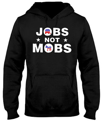 Jobs Not Mobs T Shirt Hoodie Sweatshirt