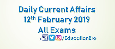 Daily Current Affairs 12th February 2019 For All Government Examinations