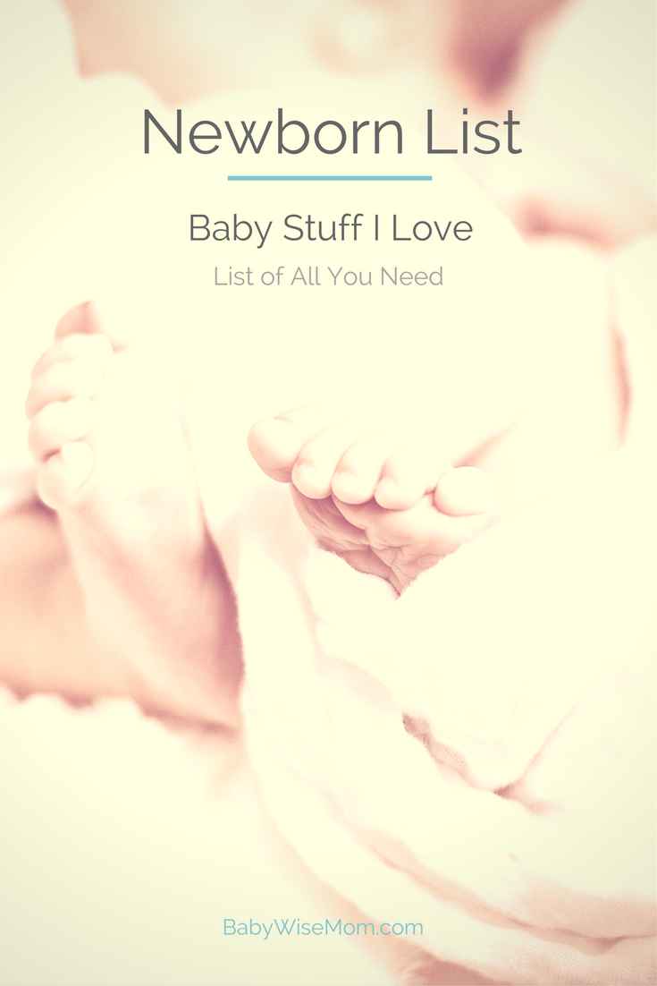 Newborn list of the best baby stuff from the Babywise Mom