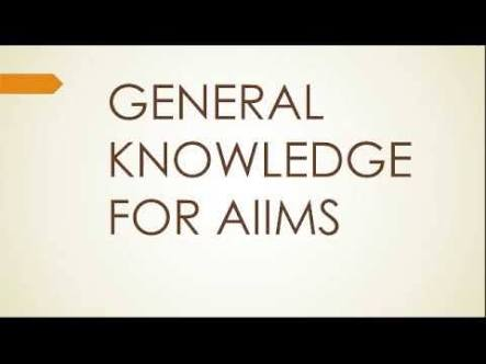 GENERAL KNOWLEDGE FOR AIIMS EXAM