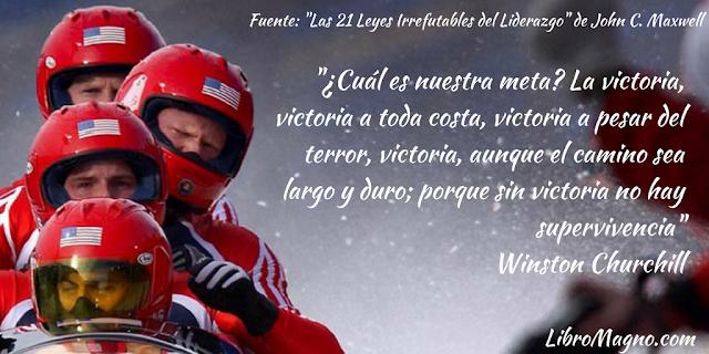 """""""¿Cuál es nuestra meta? La victoria, victoria a toda costa, victoria a pesar del terror, victoria, aunque el camino sea largo y duro; porque sin victoria no hay supervivencia"""" Winston Churchill"""