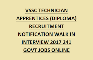 VSSC TECHNICIAN APPRENTICES (DIPLOMA) RECRUITMENT NOTIFICATION WALK IN INTERVIEW 2017 241 GOVT JOBS ONLINE