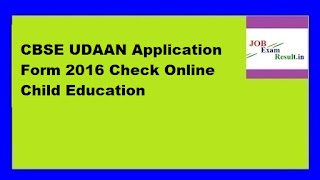 CBSE UDAAN Application Form 2016 Check Online Child Education