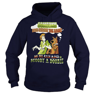 Someone Pass Shaggy the Baggy so He Can Roll Scooby a Doobie T Shirt, Someone Pass Shaggy the Baggy so He Can Roll Scooby a Doobie Hoodie