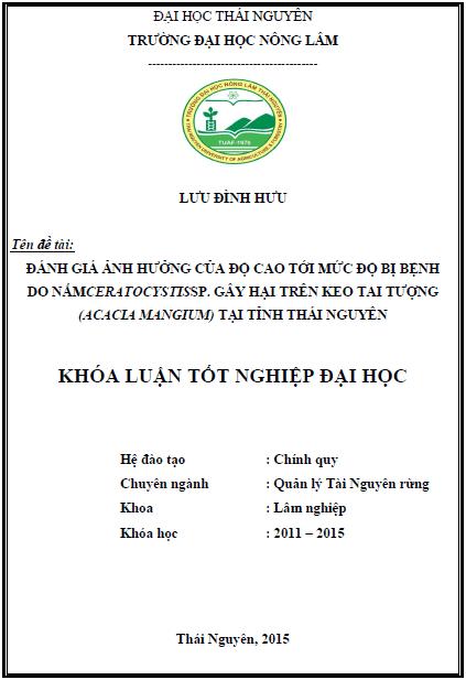 Đánh giá ảnh hưởng của độ cao tới mức độ bị bệnh do nấm Ceratocystis sp. gây hại trên Keo tai tượng (Acacia mangium) tại tỉnh Thái Nguyên