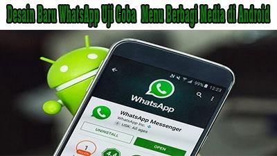 Desain Baru WhatsApp Uji Coba  Menu Berbagi Media di Android