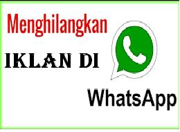 Cara Menghilangkan Iklan Dari WhatsApp