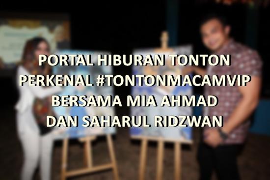 PORTAL HIBURAN TONTON PERKENAL #TONTONMACAMVIP BERSAMA MIA AHMAD DAN SAHARUL RIDZWAN