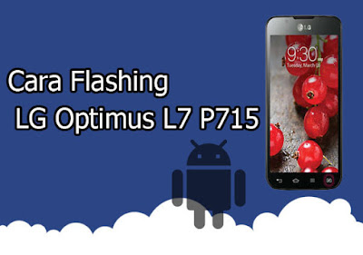 Cara Flashing LG Optimus L7   P715 100% Berhasil Via Kdz Flashtool