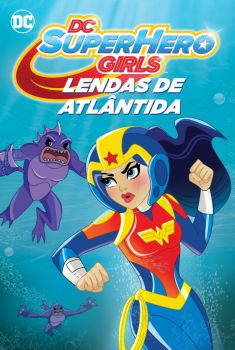 DC Super Hero Girls: Lendas de Atlântida Torrent - WEB-DL 720p/1080p Dual Áudio