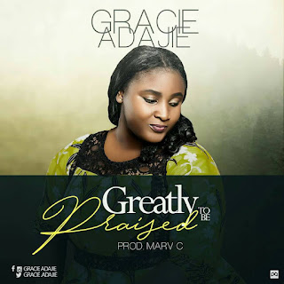 MUSIC: Grace Adajie – Greatly To Be Praised ||@Graceadajie