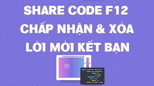 Share Code F12 Chấp Nhận & Xóa Lời Mời Kết Bạn Hàng Loạt | Toàn Siêu Nhân Blog