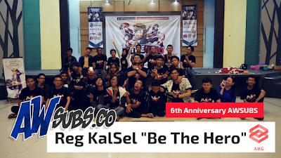 "6th Anniversary AWSUBS – Regional Kalimantan Selatan ""Be The Hero"""