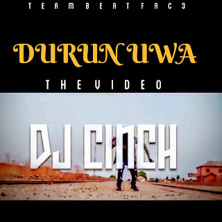 Music Video: Durun Uwa - Dj Cinch (Dir. By Alphax)
