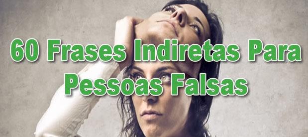 Frases De Indiretas Para Pessoas Falsas: 60 Frases Para Pessoas Falsas