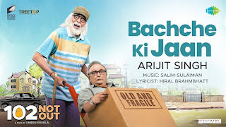 Bachche Ki Jaan Song Lyrics | 102 Not Out | Amitabh Bachchan | Rishi Kapoor | Arijit Singh | Salim - Sulaiman