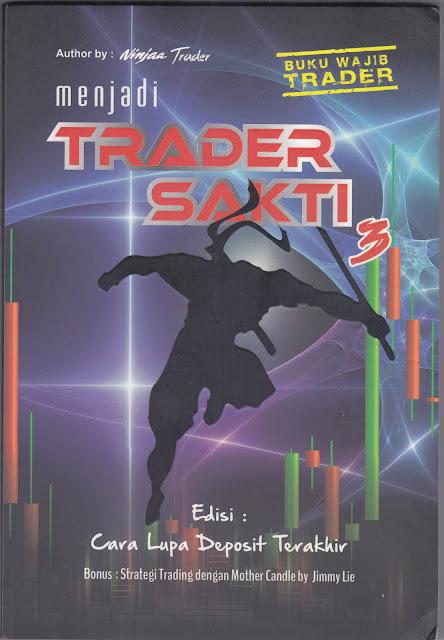Books : Menjadi Trader Sakti 3 Edisi Cara Lupa Deposit Terakhir, Ninjaa Trader