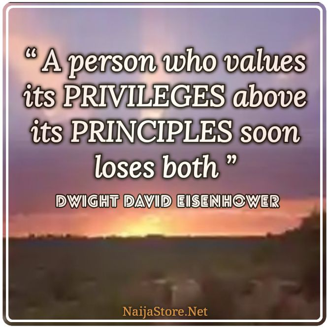 Eisenhower's Quote: A person who values its PRIVILEGES above its PRINCIPLES soon loses both - Quotes