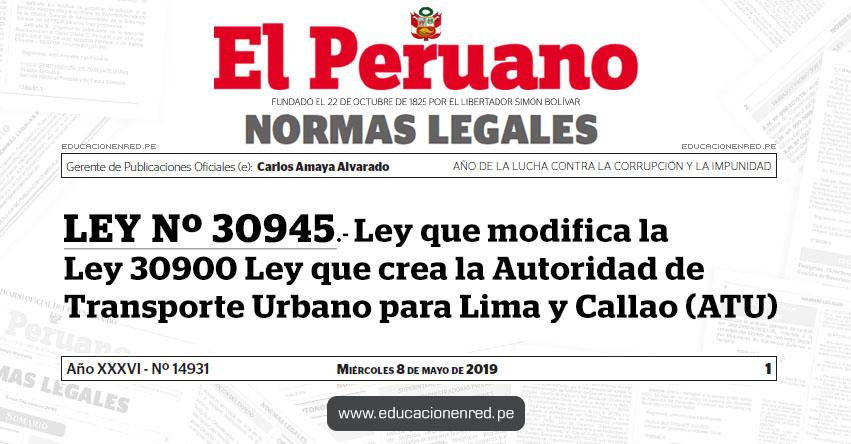 LEY Nº 30945 - Ley que modifica la Ley 30900 Ley que crea la Autoridad de Transporte Urbano para Lima y Callao (ATU)