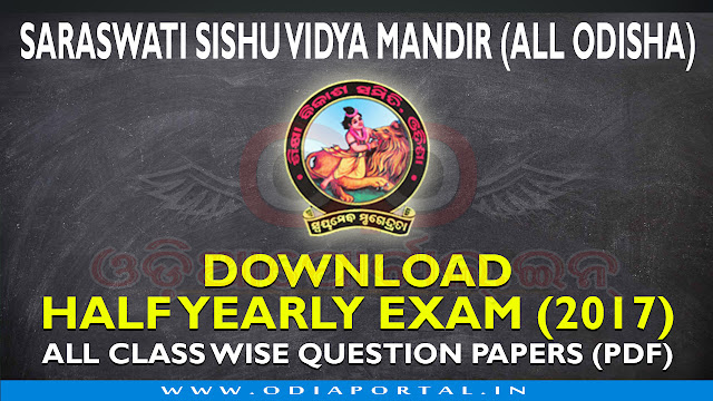 Saraswati Sishu Vidya Mandir - 2017 Half Yearly Exam or Ardha Barsika Parikhya Question Paper Download, The following is list of Question Paper PDFs of Class 1st to Class 9th of All Saraswati Sishu Vidya Mandir Half Yearly Exam 2017 by Shiksha Vikas Samiti, Odisha.