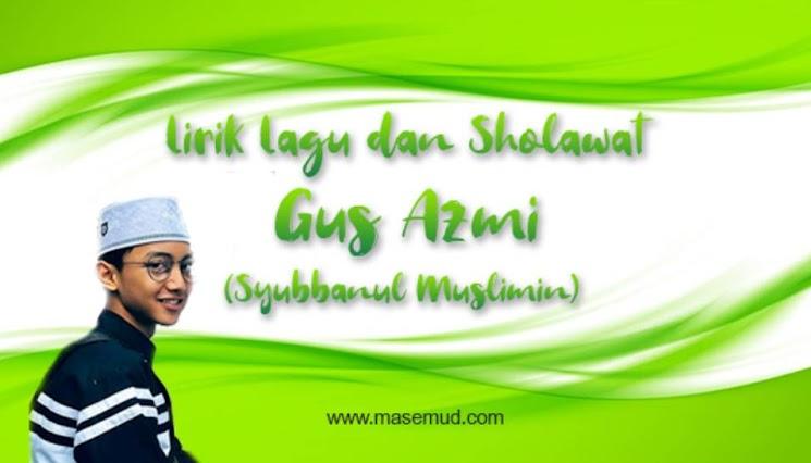 Full Lirik Lagu dan Sholawat Gus Azmi (Syubbanul Muslimin)