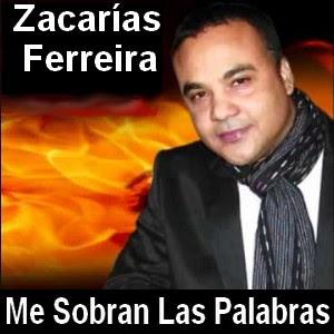 Zacarias Ferreira - Me Sobran Las Palabras