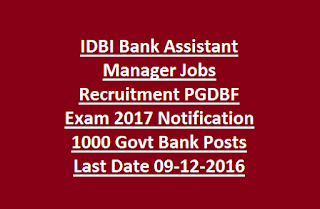 IDBI Bank Assistant Manager Jobs Recruitment PGDBF Exam 2017 Notification 1000 Govt Bank Posts Last Date 09-12-2016