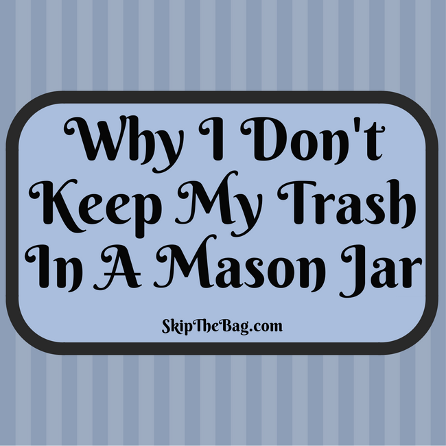Why I Don't Keep My Trash in a Mason Jar