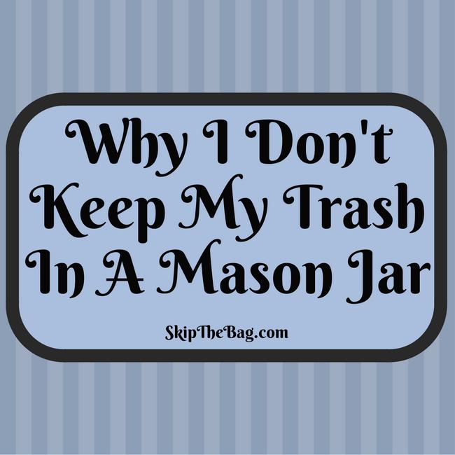 Why I Don't Keep My Trash in a Mason Jar