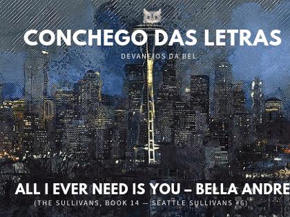 Devaneios da Bel: All I Ever Need Is You (The Sullivans, Book 14 — Seattle Sullivans #6) – Bella Andre