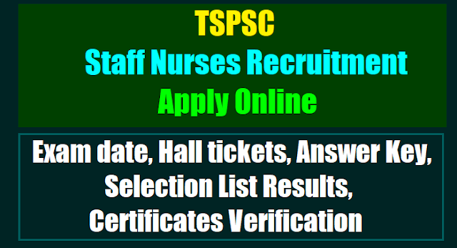 tspsc staff nurses recruitment 2017,staff nurses online application form,staff nurses hall tickets answer key,selection list results,exam pattern,selection procedure