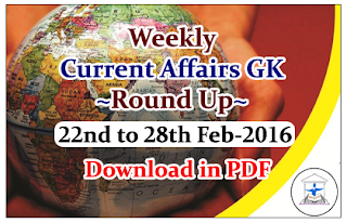 Weekly Current Affairs GK Round Up 22nd to 28th Feb 2016-Download in PDF