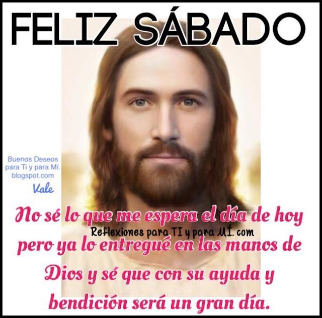 FELIZ SÁBADO  No sé lo que me espera el día de hoy pero ya lo entregué en las manos de Dios y sé que con su ayuda y bendición será un gran día.
