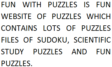 FUN WITH PUZZLES IS FUN WEBSITE OF PUZZLES WHICH CONTAINS LOTS OF PUZZLES FILES OF SUDOKU, SCIENTIFIC STUDY PUZZLES AND FUN PUZZLES.
