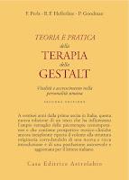 Perls F., Hefferline R., Goodman P. Teoria e pratica della Terapia della Gestalt, Astrolabio, Roma, 1971 (ed. or. 1951).